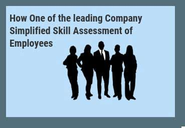 How One of the leading Company Simplified Skill Assessment of Employees