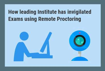 How leading Institute has invigilated Exams using Remote Proctoring
